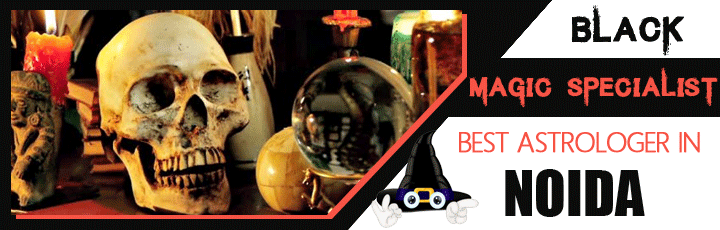 Black Magic Specialist in Noida | Black Magic Expert in Noida